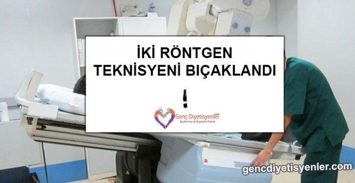 iki röntgen teknisyeni bıçaklandı