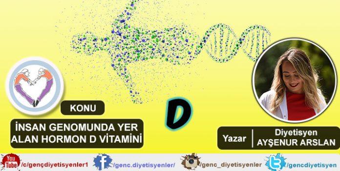 Diyetisyen Ayşenur ARSLAN - İnsan Genomunda Yer Alan Hormon D Vitamini