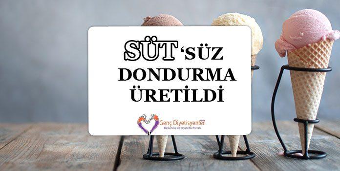 SÜTSÜZ DONDURMA ÜRETİLDİ