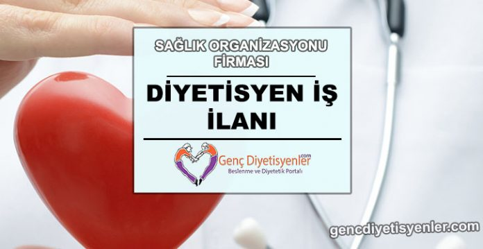 diyetisyen iş ilanı SAGLIK ORGANİZASYONU FİRMASI
